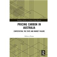 Pricing Carbon in Australia: Contestation, The State and Market Failure by Pearse **DO NOT USE**; Rebecca, 9781138230583