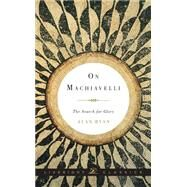 On Machiavelli: The Search for Glory by Ryan, Alan, 9781631490583