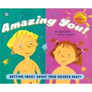 Amazing You! : Getting Smart about Your Private Parts by Saltz, Gail (Author); Cravath, Lynne Avril (Illustrator), 9780142410585