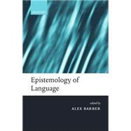 Epistemology of Language by Barber, Alex, 9780199250585