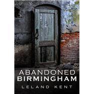 Abandoned Birmingham by Kent, Leland, 9781634990585