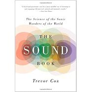 The Sound Book: The Science of the Sonic Wonders of the World by Cox, Trevor, 9780393350586
