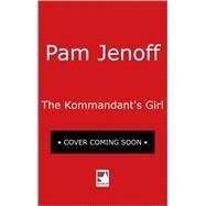 The Kommandant's Girl by Jenoff, Pam, 9780778320586