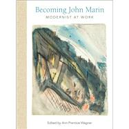 Becoming John Marin by Wagner, Ann Prentice; Herman, Todd (CON); Rodgers, Josephine White (CON); Ward, Meredith (CON); Maciejunes, Nannette V. (CON), 9781682260586