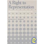 A Right to Representation: Proportional Election Systems for the Twenty-First Century by Barber, Kathleen L., 9780814250587