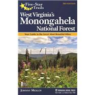 Five-Star Trails: West Virginia's Monongahela National Forest Your Guide to the Area's Most Beautiful Hikes by Molloy, Johnny, 9781634040587