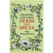 Growing and Using Herbs and Spices by Miloradovich, Milo, 9780486250588