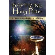 Baptizing Harry Potter: A Christian Reading of J. K. Rowling at Biggerbooks.com