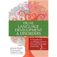Dual Language Development and Disorders : A Handbook on Bilingualism and Second Language Learning, Second Edition, CLI Series by Paradis, Johanne; Genesee, Fred; Crago, Martha B.; Leonard, Laurence B., 9781598570588