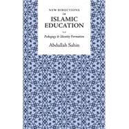 New Directions in Islamic Education: Pedagogy and Identity Formation by Sahin, Abdullah, 9781847740588