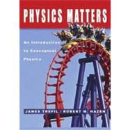Physics Matters : An Introduction to Conceptual Physics by James Trefil ( ); Robert M. Hazen ( ), 9780471150589