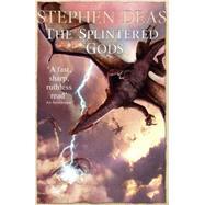 The Splintered Gods by Deas, Stephen, 9780575100589