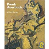 Frank Auerbach by FEAVER, WILLIAM, 9780847830589