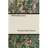 Old Familiar Faces by Watts-dunton, Theodore, 9781408610589