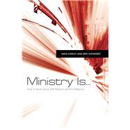 Ministry Is . . . How to Serve Jesus with Passion and Confidence by Earley, Dave; Guti�rrez, Ben, 9781433670589