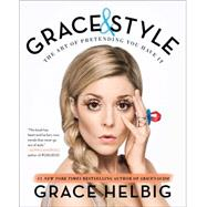 Grace & Style The Art of Pretending You Have It by Helbig, Grace, 9781501120589
