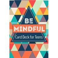 Be Mindful Card Deck for Teens by Biegel, Gina M. (CRT), 9781559570589