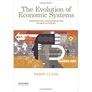 The Evolution of Economic Systems Varieties of Capitalism in the Global Economy by Clark, Barry, 9780190260590