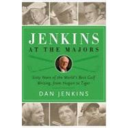 Jenkins at the Majors: Sixty Years of the World's Best Golf Writing, from Hogan to Tiger by Jenkins, Dan, 9780385530590