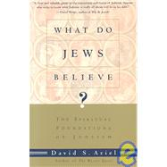 What Do Jews Believe? : The Spiritual Foundations of Judaism by ARIEL, DAVID, 9780805210590