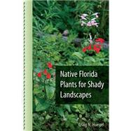 Native Florida Plants for Shady Landscapes by Huegel, Craig N., 9780813060590