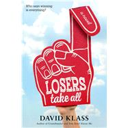 Losers Take All A Novel by Klass, David, 9781250090591