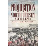 Prohibition on the North Jersey Shore : Gangsters on Vacation by Linderoth, Matthew R., 9781609490591
