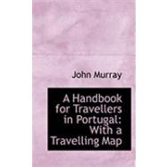 A Handbook for Travellers in Portugal: With a Travelling Map by Murray, John, 9780554590592
