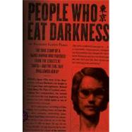 People Who Eat Darkness The True Story of a Young Woman Who Vanished from the Streets of Tokyo--and the Evil That Swallowed Her Up by Parry, Richard Lloyd, 9780374230593