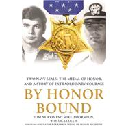 By Honor Bound Two Navy SEALs, the Medal of Honor, and a Story of Extraordinary Courage by Norris, Tom; Thornton, Mike; Couch, Dick, 9781250070593