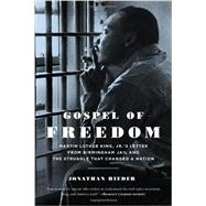 Gospel of Freedom Martin Luther King, Jr.'s Letter from Birmingham Jail and the Struggle That Changed a Nation by Rieder, Jonathan, 9781620400593