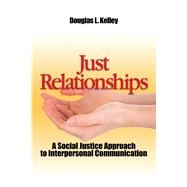 Just Relationships: Living Out Social Justice as Mentor, Family, Friend, and Lover by Kelley; Douglas, 9781629580593