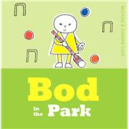 Bod in the Park by Cole, Michael; Cole, Joanna, 9781405280594