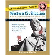 The Politically Incorrect Guide to Western Civilization by Esolen, Anthony, 9781596980594