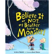 Believe It or Not, My Brother Has a Monster! by Nesbitt, Kenn; Slonim, David, 9780545650595