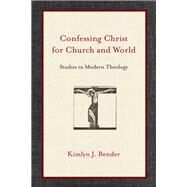 Confessing Christ for Church and World by Bender, Kimlyn J., 9780830840595