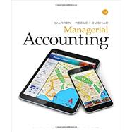 Managerial Accounting by Warren, Carl S.; Reeve, James M.; Duchac, Jonathan, 9781337270595