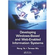 Developing Windows-Based and Web-Enabled Information Systems by Ye; Nong, 9781439860595