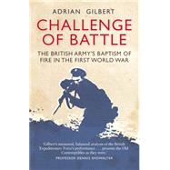 Challenge of Battle The Real Story of the British Army in 1914 by Gilbert, Adrian, 9781472810595