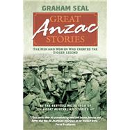 Great Anzac Stories : The Men and Women Who Created the Digger Legend by Unknown, 9781743310595