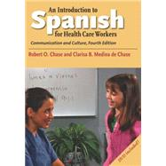 An Introduction to Spanish for Health Care Workers; Communication and Culture, Fourth Edition by Robert O. Chase and Clarisa B. Medina de Chase, 9780300180596