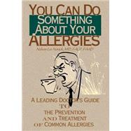 You Can Do Something about Your Allergies : A Leading Doctor's Guide to Allergy Prevention and Treatment by Novick, Nelson Lee, 9780595140596