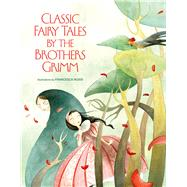 Classic Fairy Tales by The Brothers Grimm by Rossi, Francesca; Grimm Brothers, 9788854410596