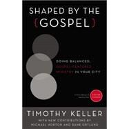 Shaped by the Gospel by Keller, Timothy; Horton, Michael (CON); Ortlund, Dane (CON), 9780310520597
