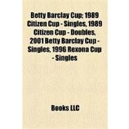 Betty Barclay Cup : 1989 Citizen Cup - Singles, 1989 Citizen Cup - Doubles, 2001 Betty Barclay Cup - Singles, 1996 Rexona Cup - Singles by , 9781155160597