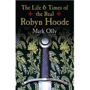 The Life & Times of the Real Robyn Hoode by Olly, Mark, 9781785350597