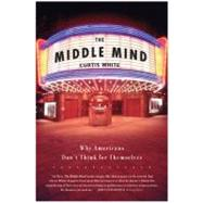 The Middle Mind by White, Curtis, 9780060730598