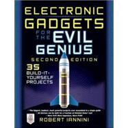 Electronic Gadgets for the Evil Genius 21 New Do-It-Yourself Projects by Iannini, Robert, 9780071790598