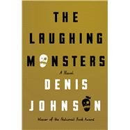 The Laughing Monsters A Novel by Johnson, Denis, 9780374280598