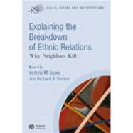 Explaining the Breakdown of Ethnic Relations : Why Neighbors Kill by Esses, Victoria M.; Vernon, Richard A., 9781405170598